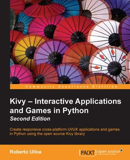 Kivy – Interactive Applications and Games in Python – Second Edition, Roberto Ulloa