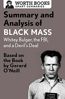 Summary and Analysis of Black Mass: Whitey Bulger, the FBI, and a Devil's Deal, Worth Books