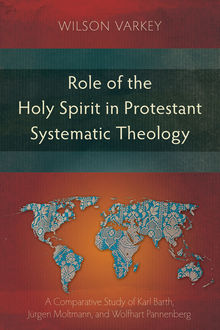 Role of the Holy Spirit in Protestant Systematic Theology, Wilson Varkey