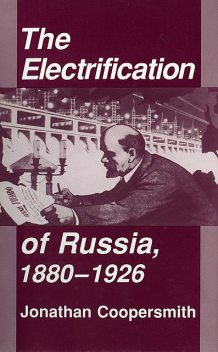The Electrification of Russia, 1880–1926, Jonathan Coopersmith