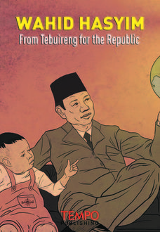 Wahid Hasyim: From Tebuireng for the Republic, TEMPO Publishing