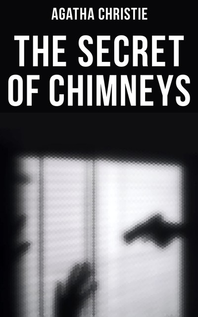 The Secret of Chimneys, Agatha Christie