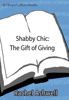 Shabby Chic: The Gift of Giving, Rachel Ashwell