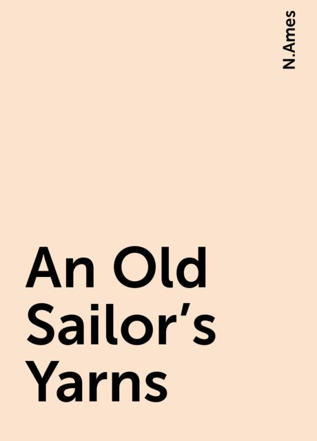 An Old Sailor's Yarns, N.Ames