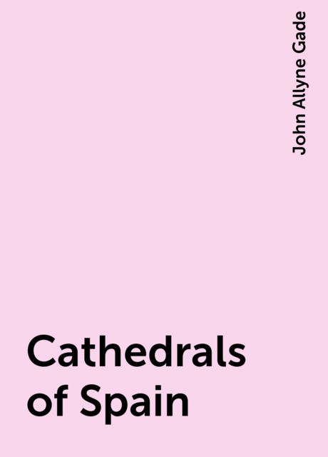 Cathedrals of Spain, John Allyne Gade