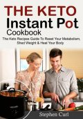 The Keto Instant Pot Cookbook, Stephen Curl