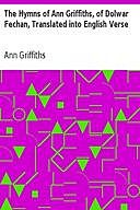 The Hymns of Ann Griffiths, of Dolwar Fechan, Translated into English Verse, Ann Griffiths