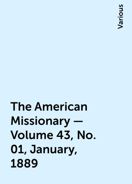 The American Missionary — Volume 43, No. 01, January, 1889, Various