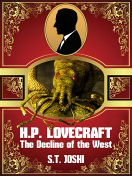 H. P. Lovecraft: The Decline of the West, S.T.Joshi