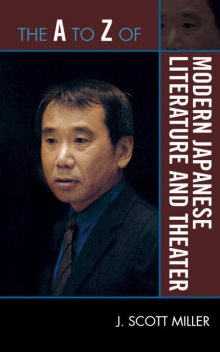 The A to Z of Modern Japanese Literature and Theater, Scott Miller