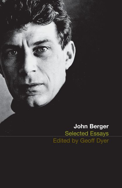 Selected Essays of John Berger, John Berger