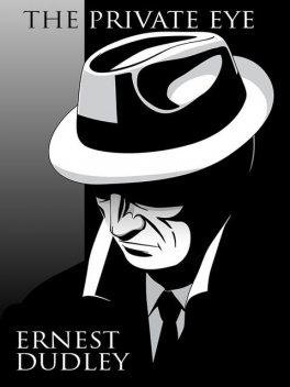 The Private Eye, Ernest Dudley
