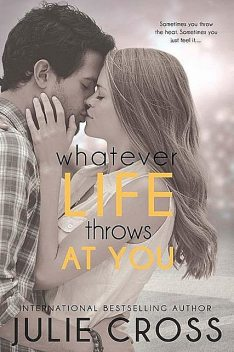 Whatever Life Throws at You, Julie Cross