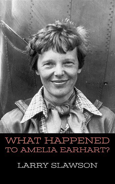 What Happened to Amelia Earhart, Larry Slawson