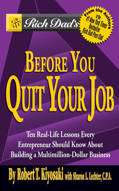 Rich Dad's Before You Quit Your Job: 10 Real-Life Lessons Every Entrepreneur Should Know About Building a Multimillion-Dollar Business, Robert Kiyosaki