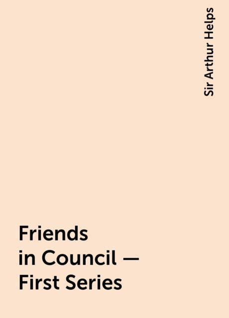Friends in Council — First Series, Sir Arthur Helps