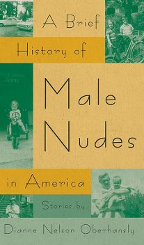 A Brief History of Male Nudes in America, Dianne Nelson Oberhansly