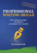 Professional Writing Skills: Five Simple Steps to Write Anything to Anyone, Natasha Terk