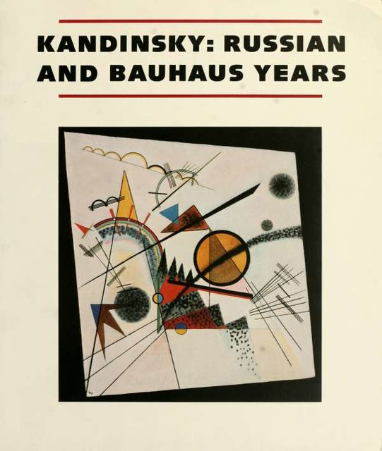 Kandinsky : Russian and Bauhaus years, 1915–1933, 1866–1944, Kandinsky, Wassily
