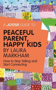A Joosr Guide to Peaceful Parents, Happy Kids by Laura Markham, Joosr