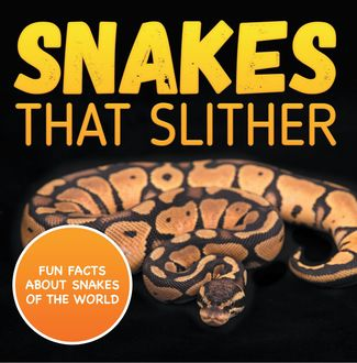 Snakes That Slither: Fun Facts About Snakes of The World, Baby Professor