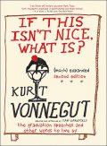 If This Isn't Nice What Is? (Much) Expanded Second Edition, Kurt Vonnegut