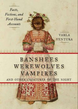 Banshees, Werewolves, Vampires, and Other Creatures of the Night, Varla Ventura