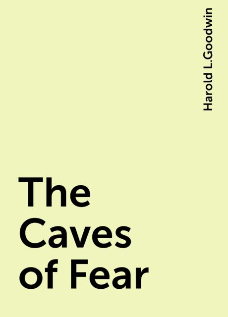 The Caves of Fear, Harold L.Goodwin