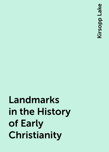 Landmarks in the History of Early Christianity, Kirsopp Lake