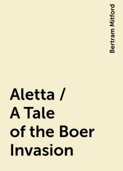 Aletta / A Tale of the Boer Invasion, Bertram Mitford