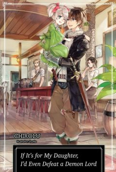 If It's for My Daughter, I'd Even Defeat a Demon Lord: Volume 1, CHIROLU