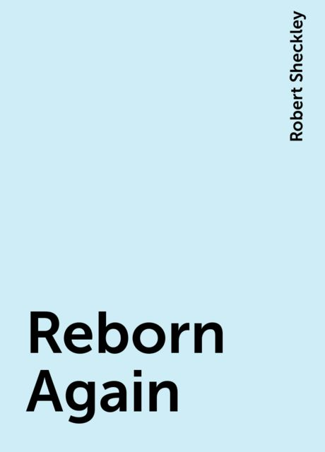 Reborn Again, Robert Sheckley