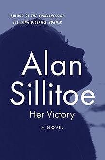 Her Victory, Alan Sillitoe