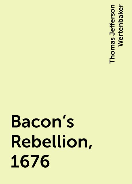 Bacon's Rebellion, 1676, Thomas Jefferson Wertenbaker