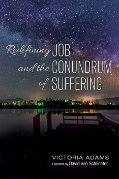 Redefining Job and the Conundrum of Suffering, Victoria Adams