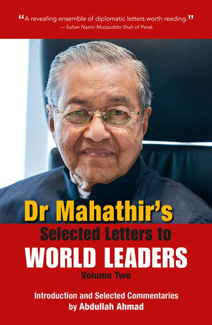 Dr Mahathir's Selected Letters to World Leaders-Volume 2, Abdullah Ahmed