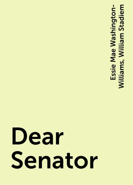 Dear Senator, William Stadiem, Essie Mae Washington-Williams