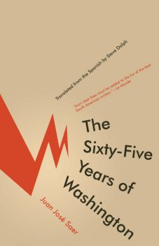 The Sixty-Five Years of Washington, Juan José Saer