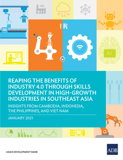 Reaping the Benefits of Industry 4.0 through Skills Development in High-Growth Industries in Southeast Asia, Asian Development Bank