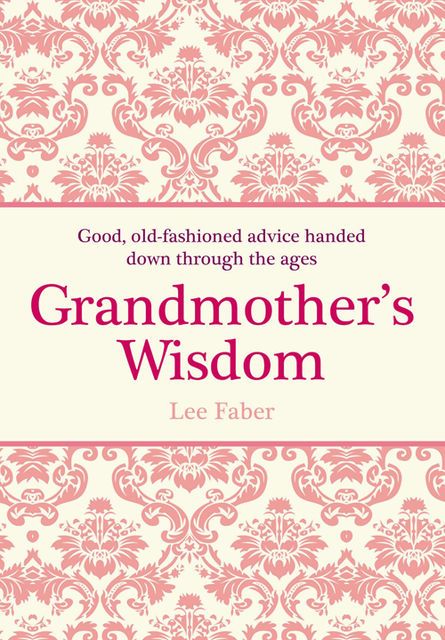 Grandmother's Wisdom, Lee Faber