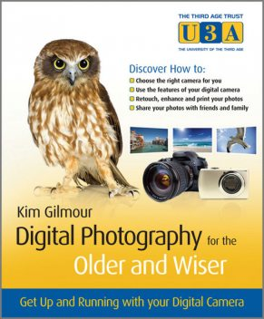 Digital Photography for the Older and Wiser, Kim Gilmour