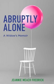 Abruptly Alone, Jeannie Meach Fredrick