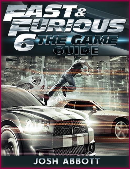 Fast and Furious 6 the Game Guide, Josh Abbott