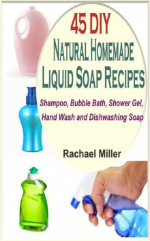 45 DIY Natural Homemade Liquid Soap Recipes, Rachael Miller