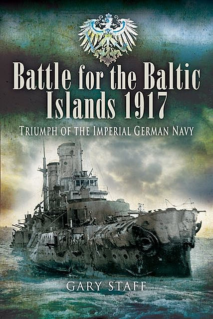 Battle for the Baltic Islands, 1917, Gary Staff