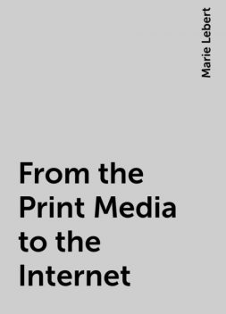 From the Print Media to the Internet, Marie Lebert