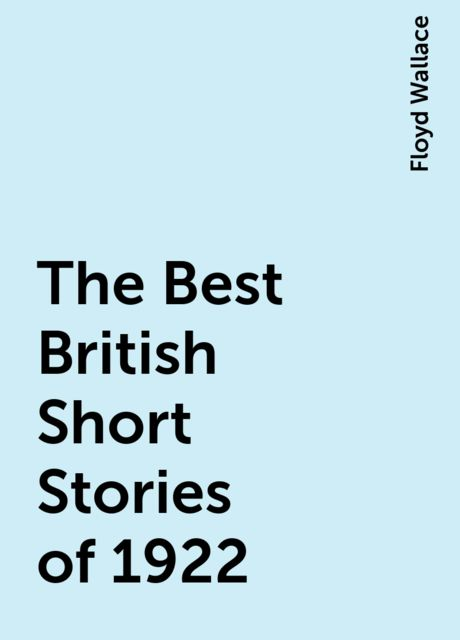 The Best British Short Stories of 1922, Floyd Wallace
