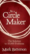 Be a Circle Maker: The Solution to 10,000 Problems, Mark Batterson