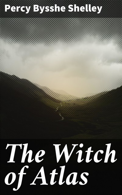The Witch of Atlas, Percy Bysshe Shelley
