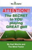 ATTENTION!! The SECRET to YOU playing GREAT golf, Karl Morris